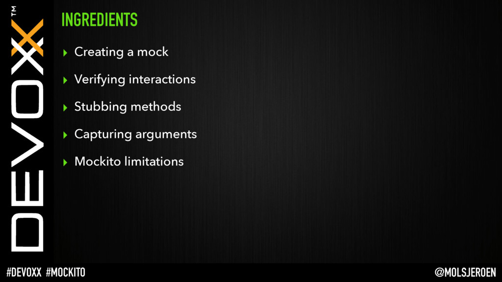 @MOLSJEROEN #DEVOXX #MOCKITO INGREDIENTS ▸ Crea...