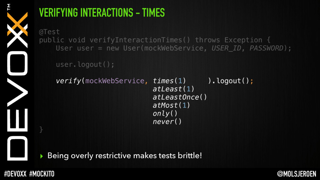 @MOLSJEROEN #DEVOXX #MOCKITO VERIFYING INTERACT...