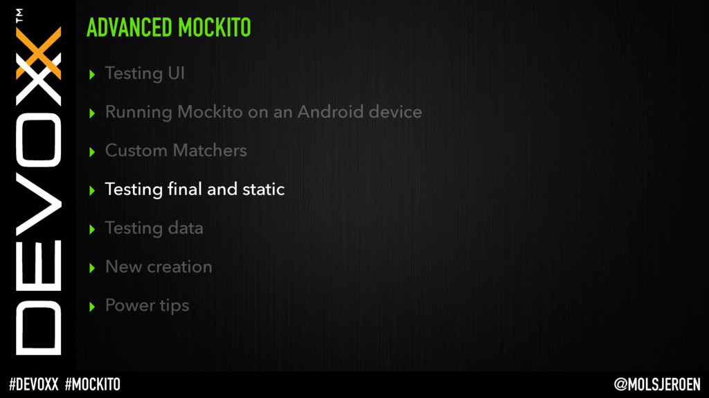 @MOLSJEROEN #DEVOXX #MOCKITO ADVANCED MOCKITO ▸...