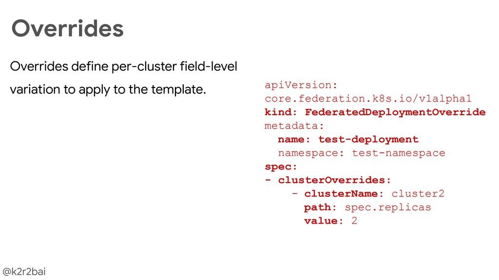 @k2r2bai Overrides define per-cluster field-lev...