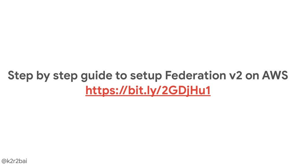 @k2r2bai Step by step guide to setup Federation...