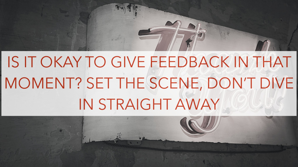 IS IT OKAY TO GIVE FEEDBACK IN THAT MOMENT? SET...