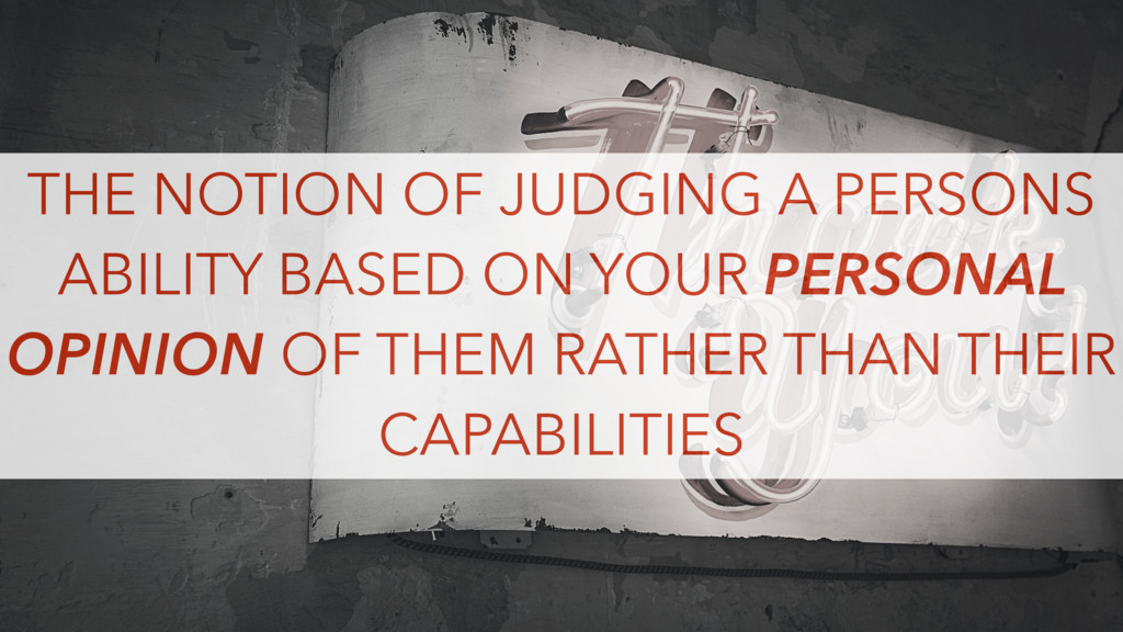 THE NOTION OF JUDGING A PERSONS ABILITY BASED O...