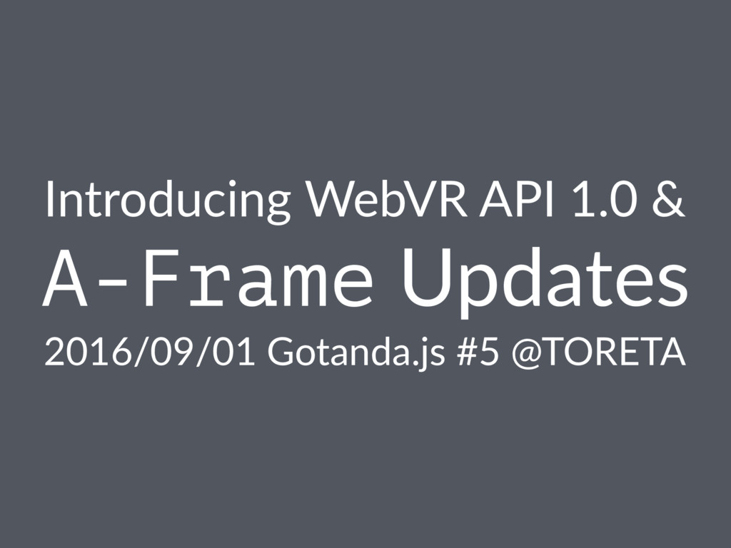 Introducing WebVR API 1.0 & A-Frame Updates 201...