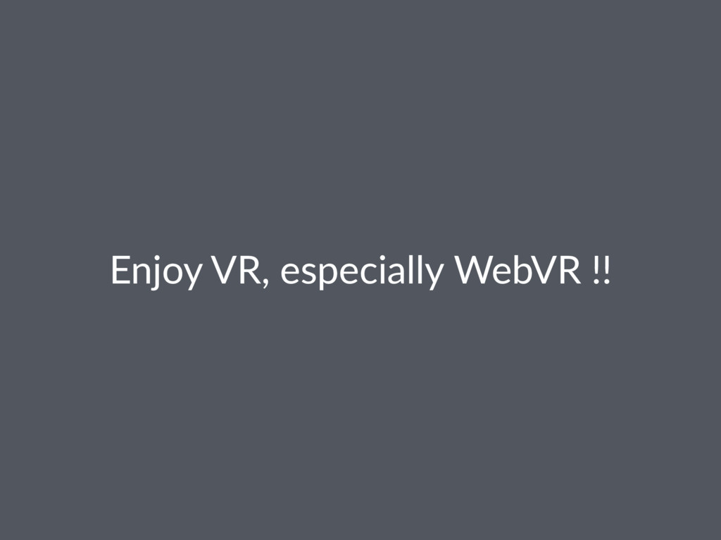 Enjoy VR, especially WebVR !!