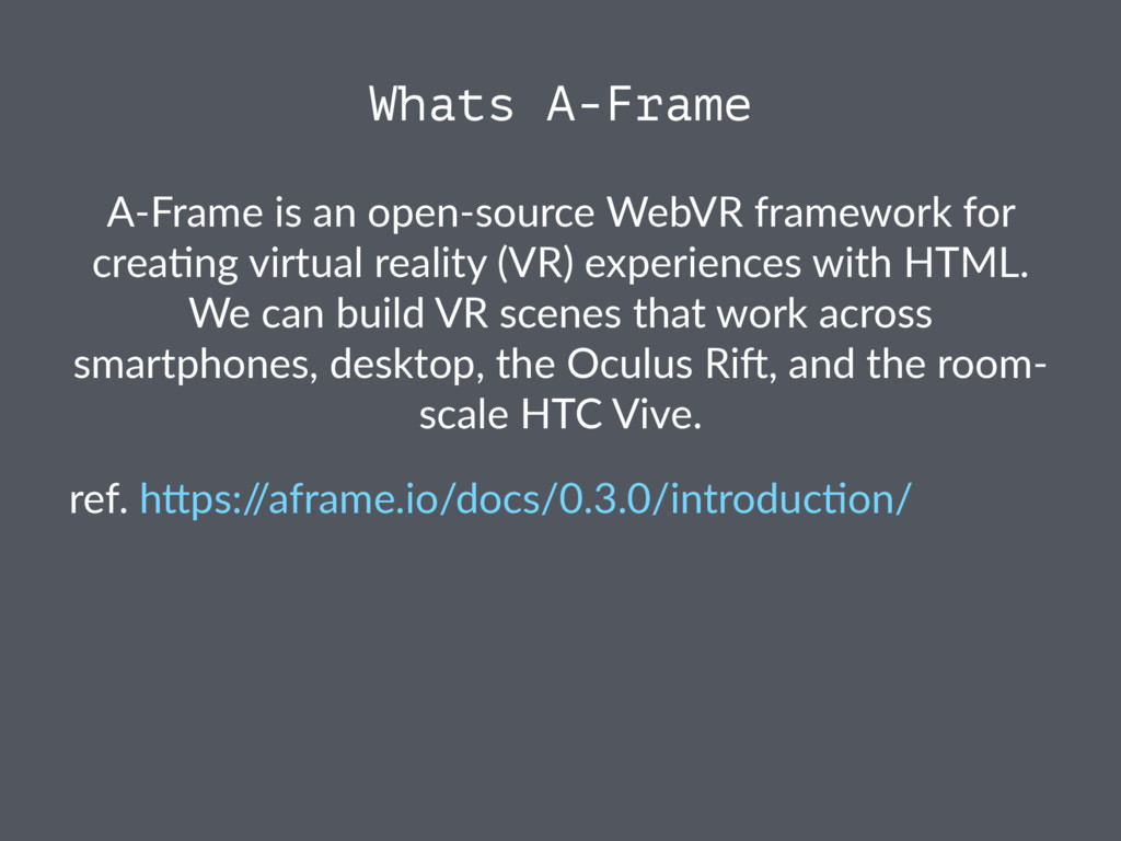 Whats A-Frame A-Frame is an open-source WebVR f...