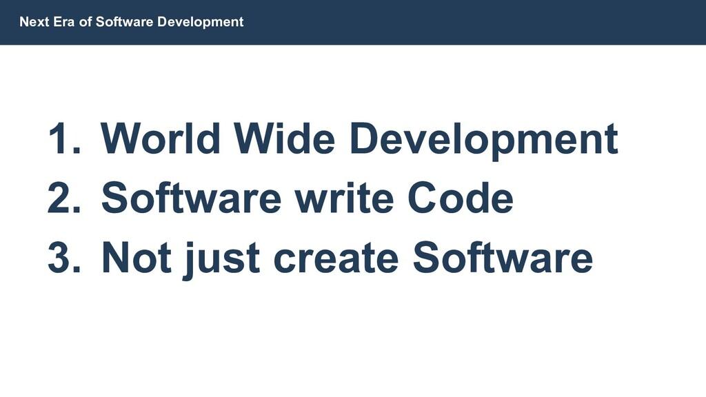 Next Era of Software Development 1. World Wide ...
