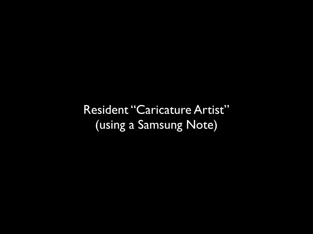 "Resident ""Caricature Artist"" (using a Samsung N..."