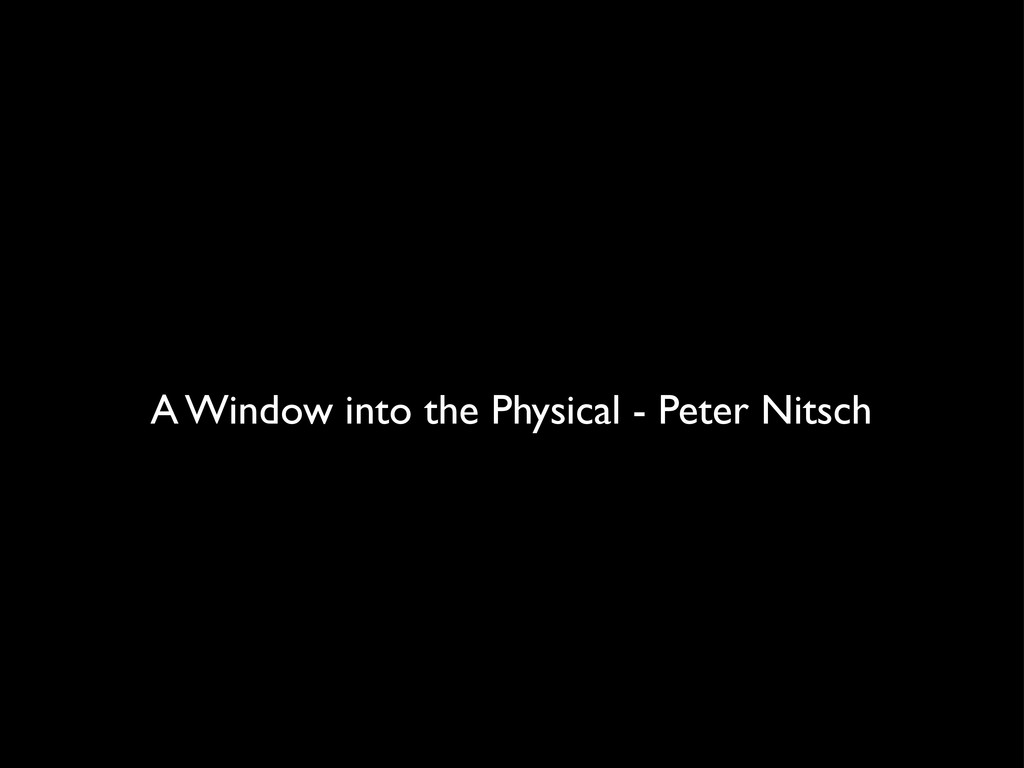 A Window into the Physical - Peter Nitsch