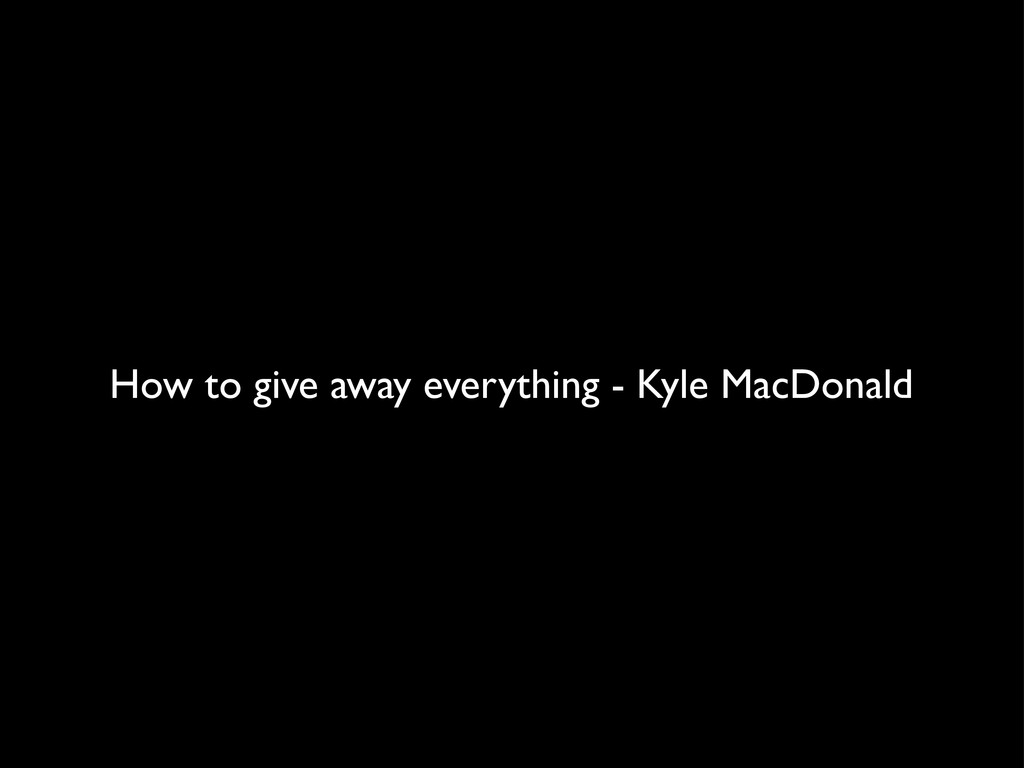 How to give away everything - Kyle MacDonald