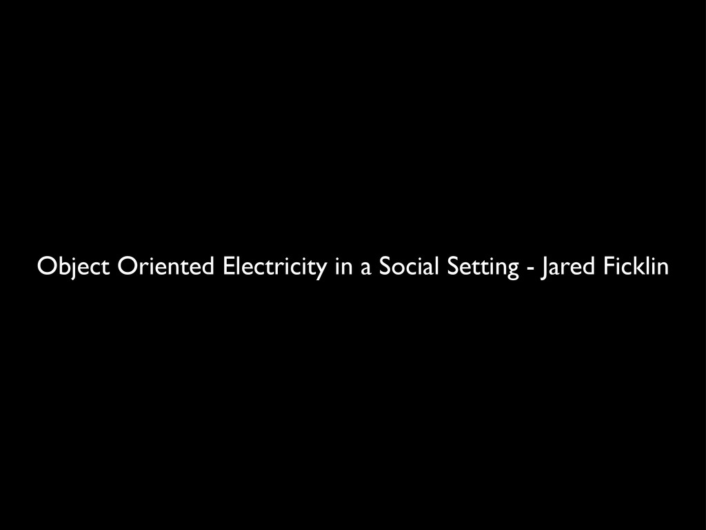 Object Oriented Electricity in a Social Setting...