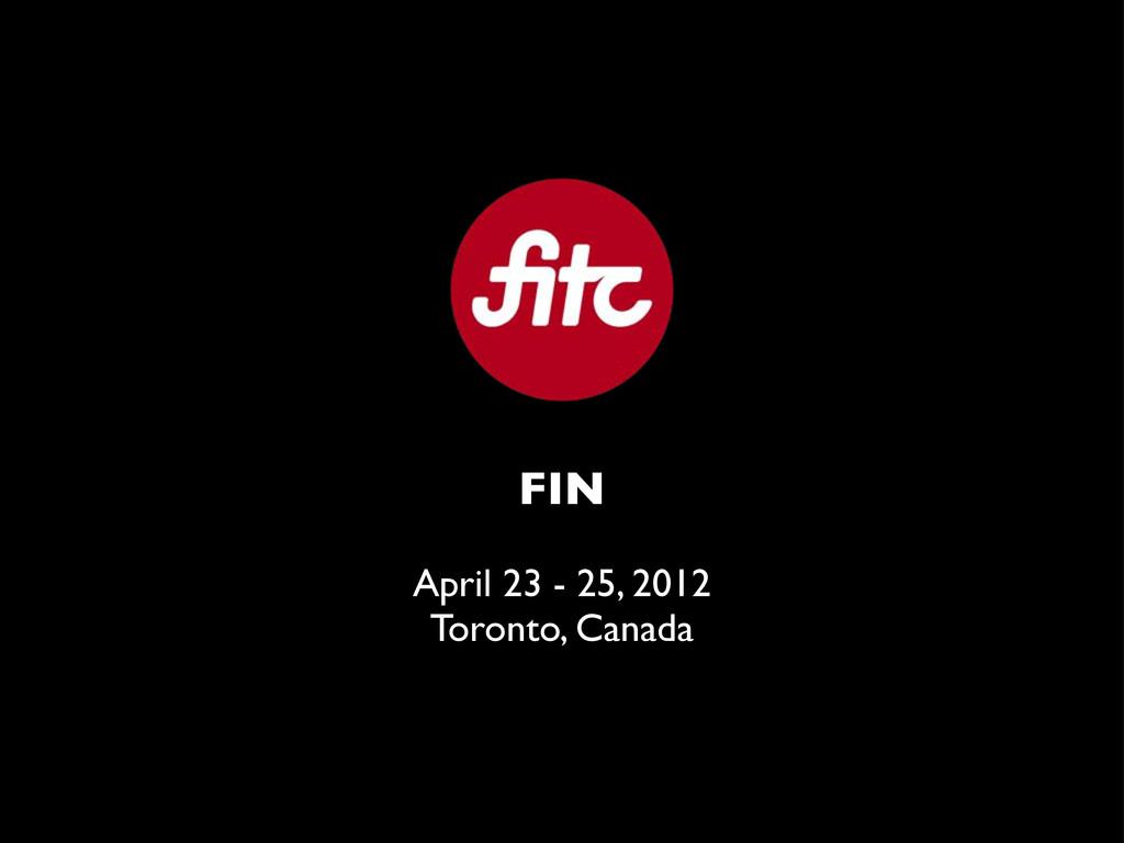 FIN April 23 - 25, 2012 Toronto, Canada