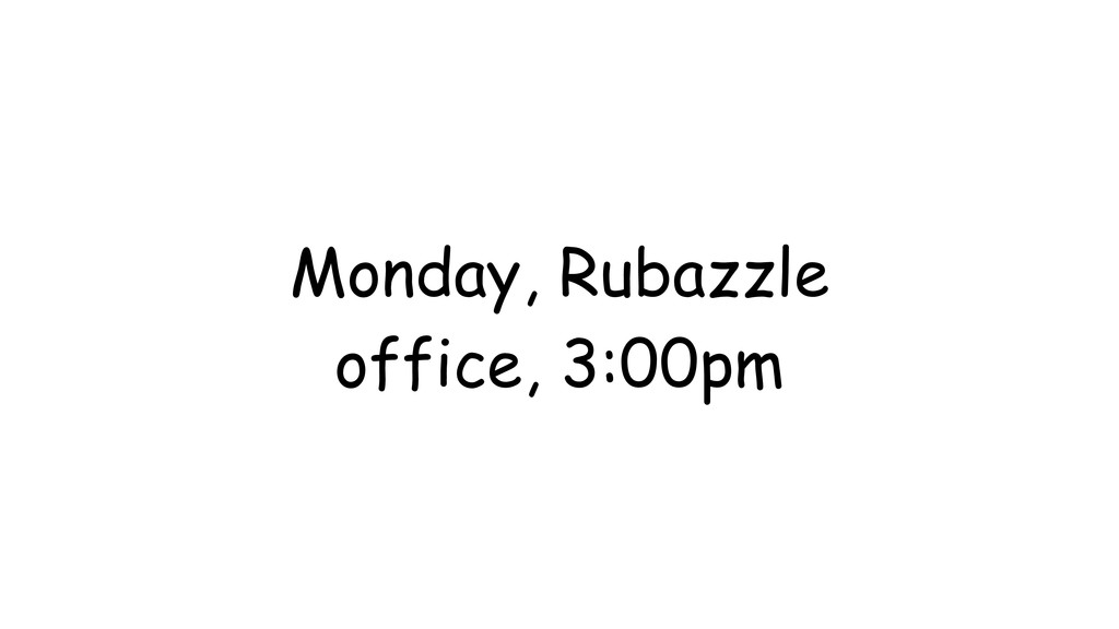 Monday, Rubazzle office, 3:00pm