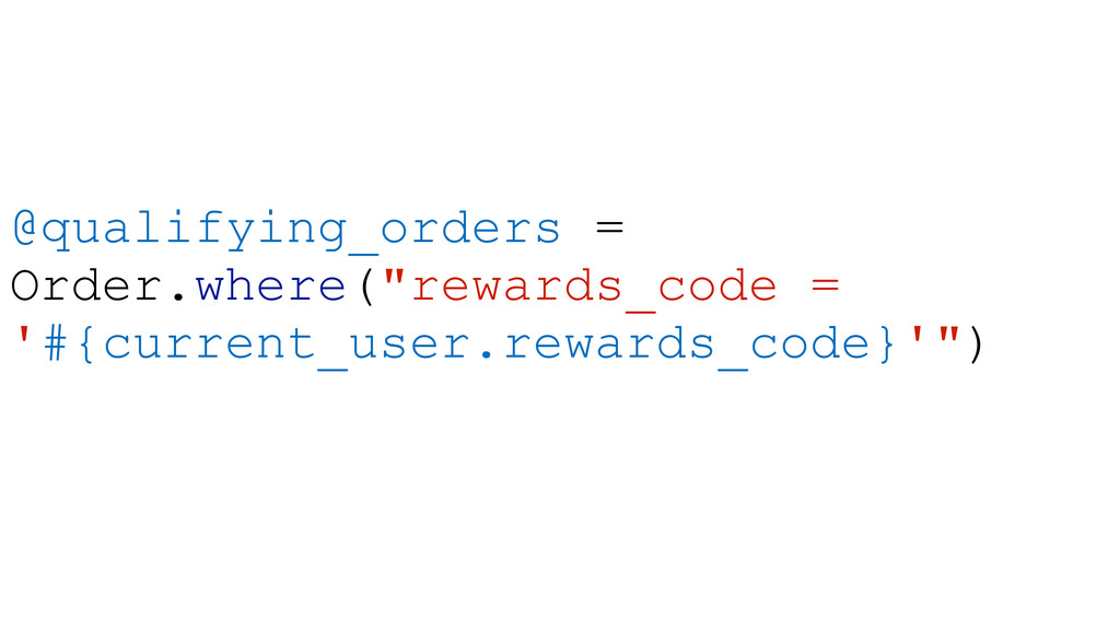 "@qualifying_orders = Order.where(""rewards_code ..."
