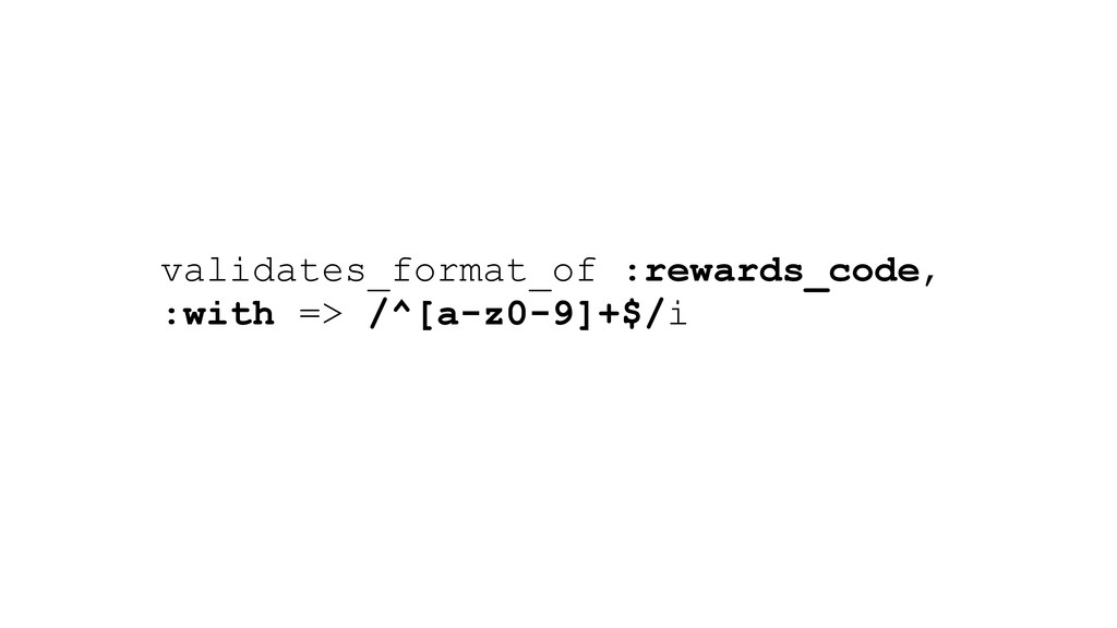 validates_format_of :rewards_code, :with => /^[...