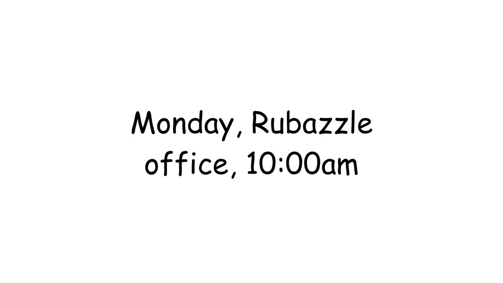 Monday, Rubazzle office, 10:00am