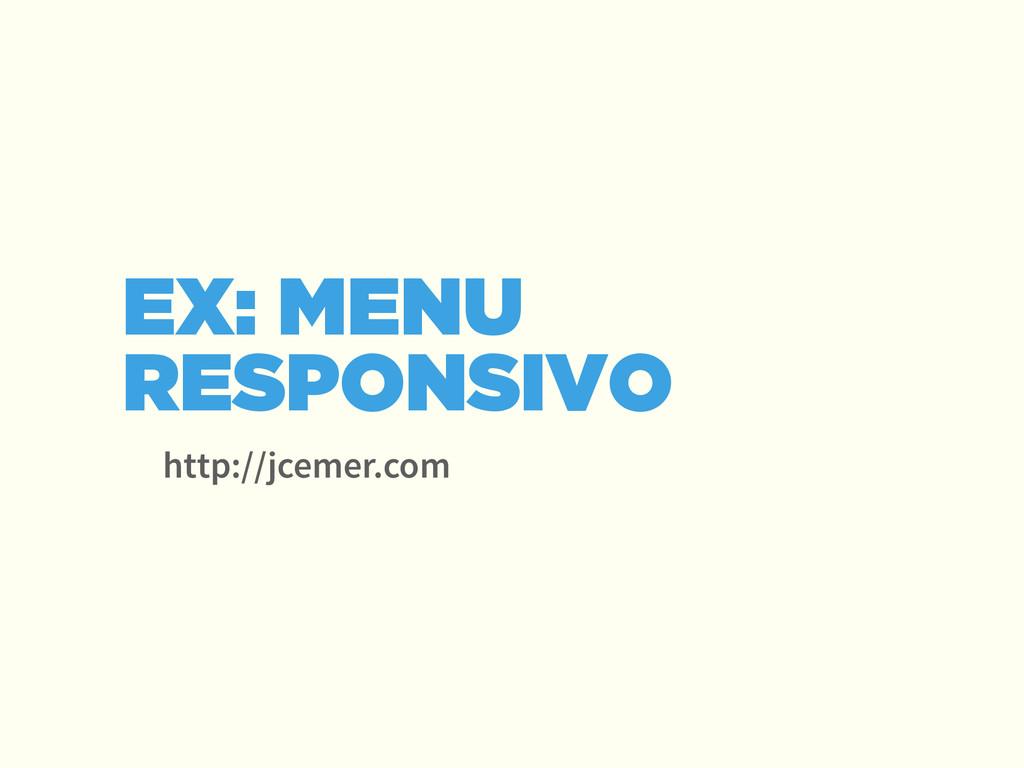 http://jcemer.com EX: MENU RESPONSIVO