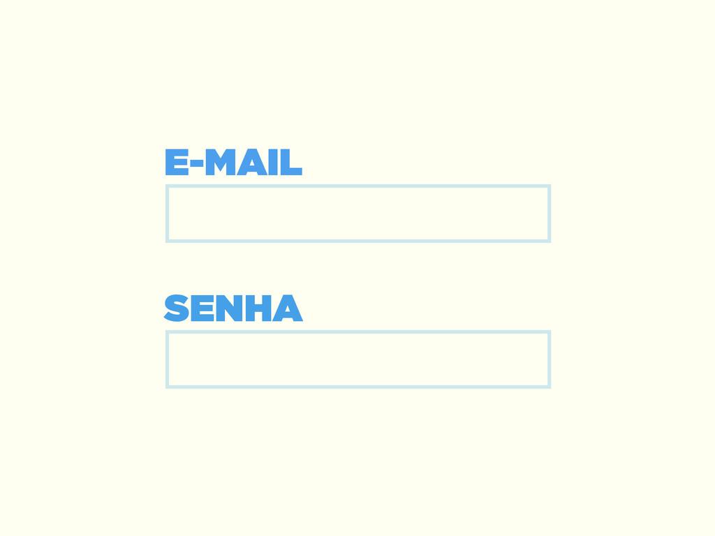 E-MAIL SENHA