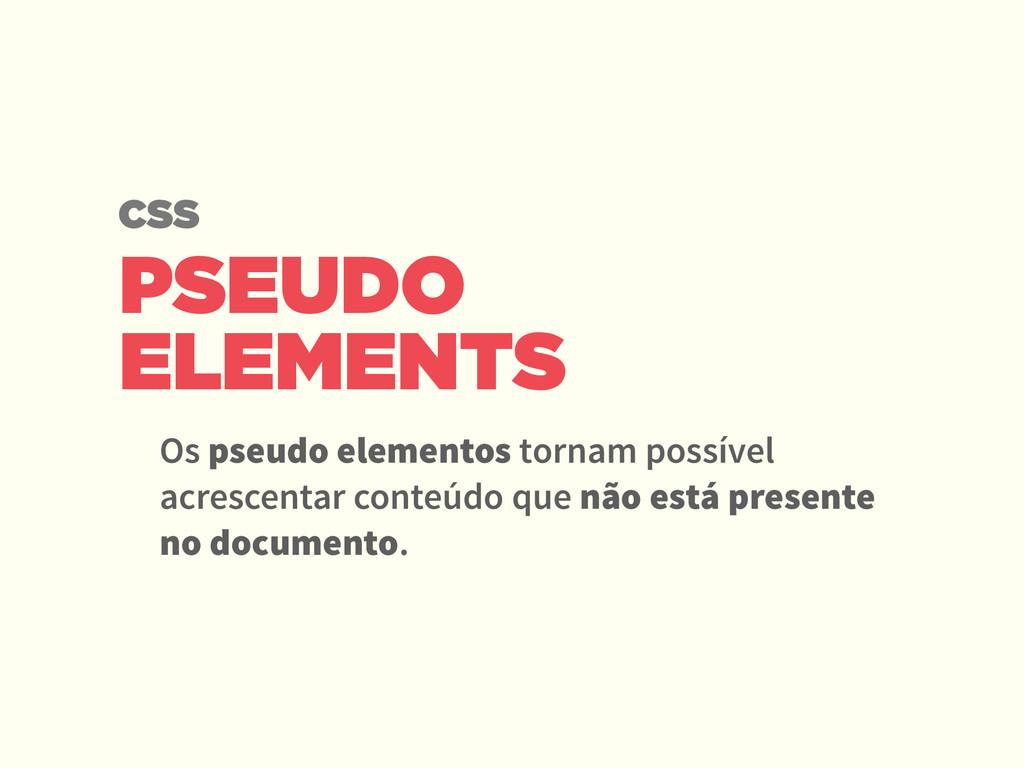 PSEUDO ELEMENTS Os pseudo elementos tornam poss...