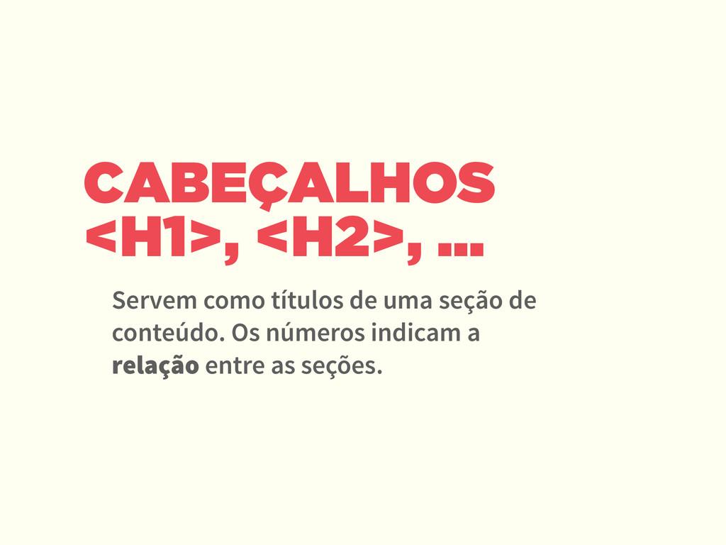 CABEÇALHOS <H1>, <H2>, ... Servem como títulos ...