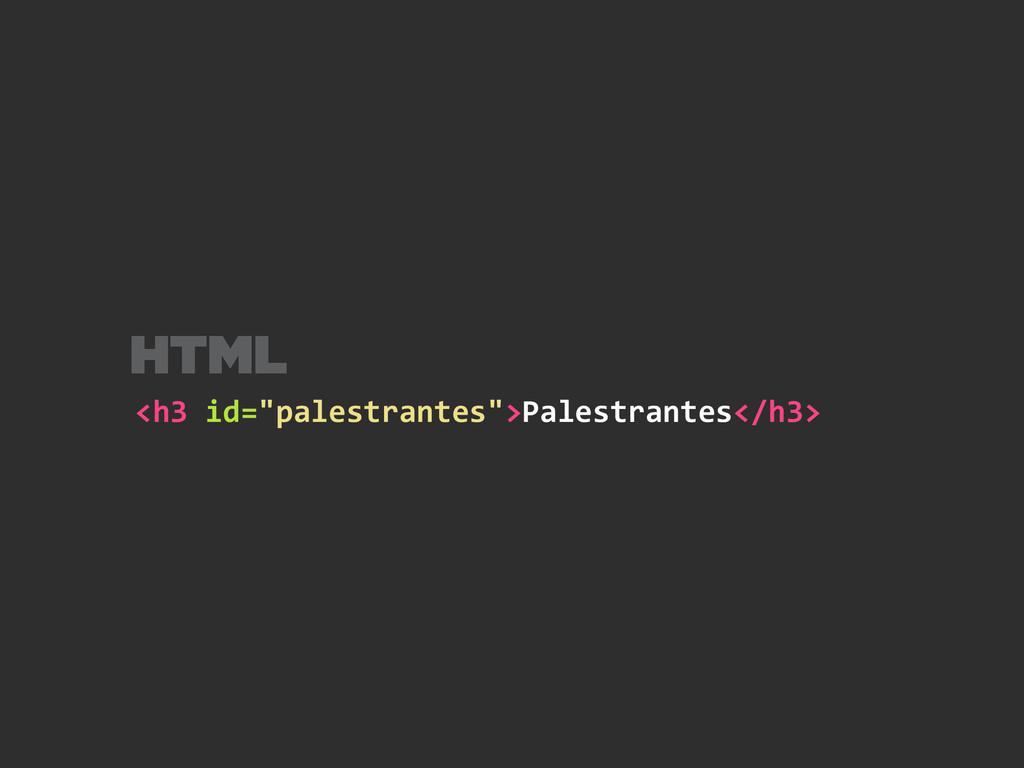 "<h3 id=""palestrantes"">Palestrantes</h3> HTML"