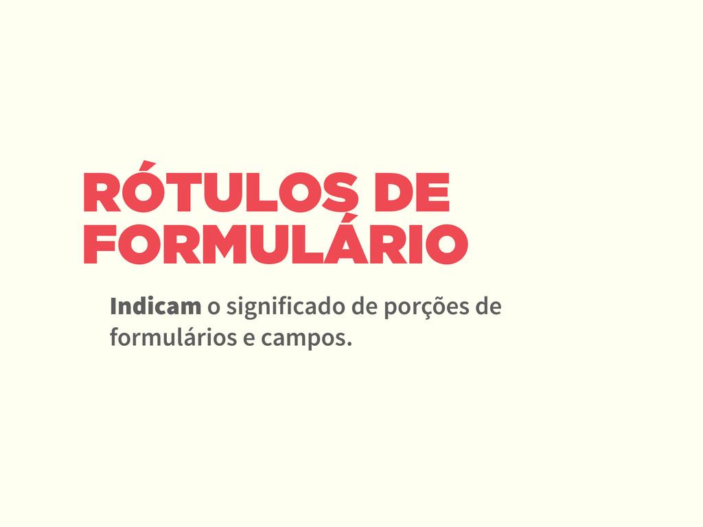 RÓTULOS DE FORMULÁRIO Indicam o significado de ...