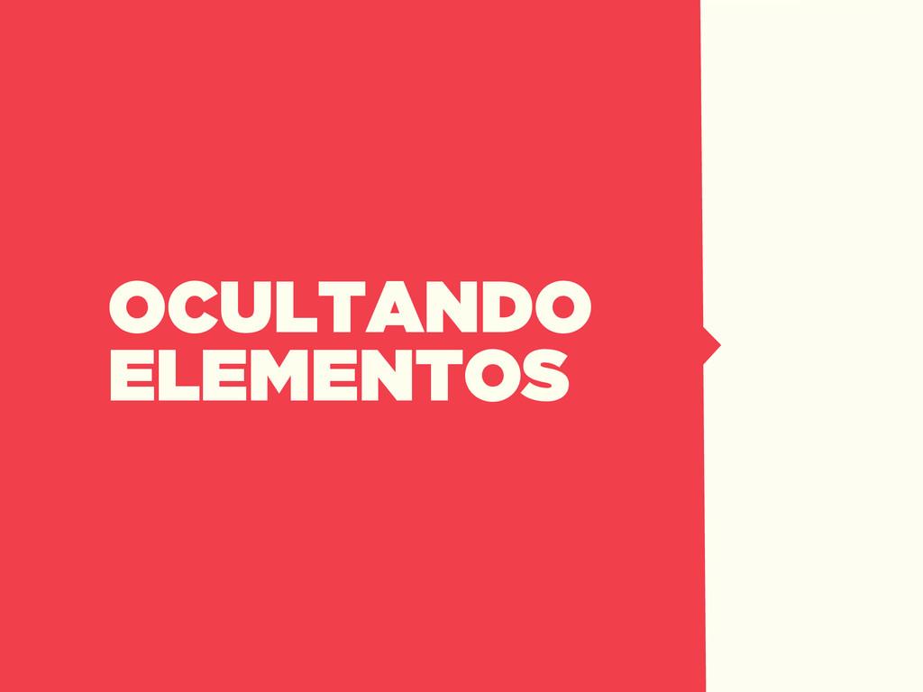 OCULTANDO ELEMENTOS