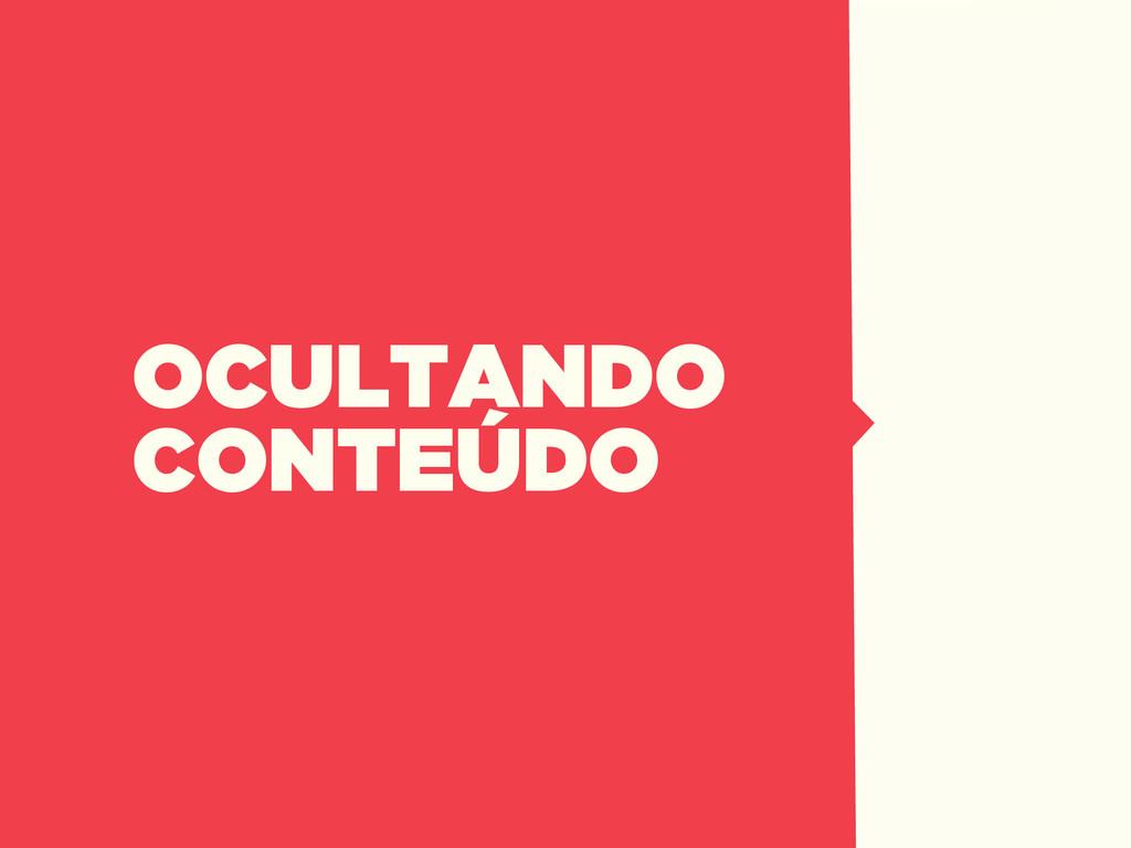 OCULTANDO CONTEÚDO