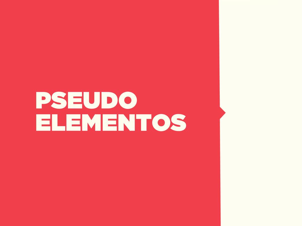 PSEUDO ELEMENTOS