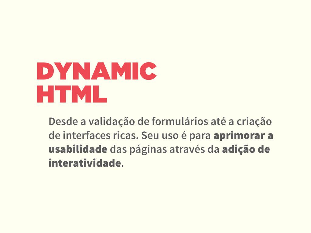 DYNAMIC HTML Desde a validação de formulários a...