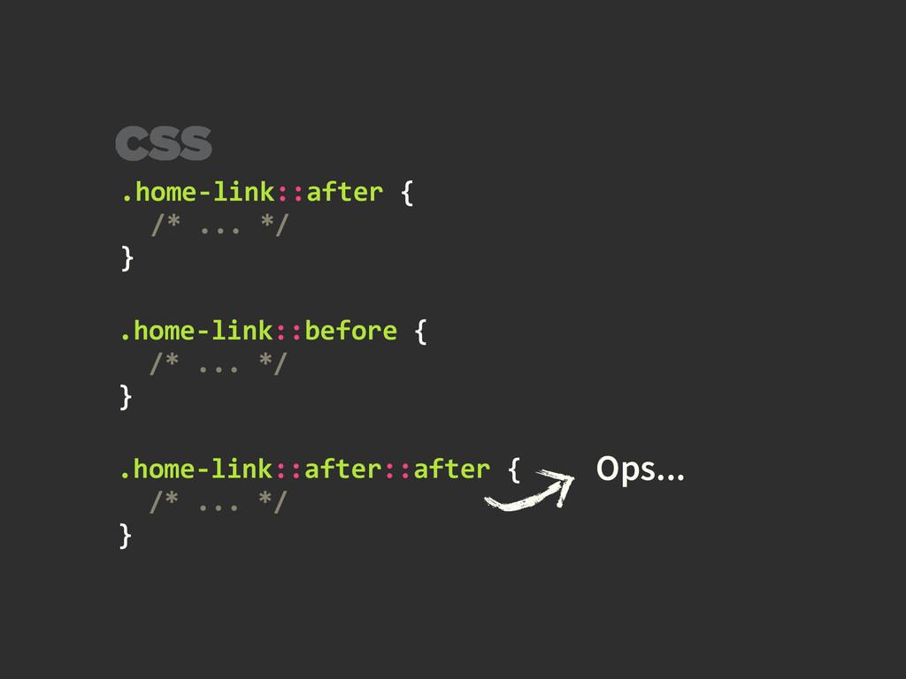 .home-‐link::after {    /* ......