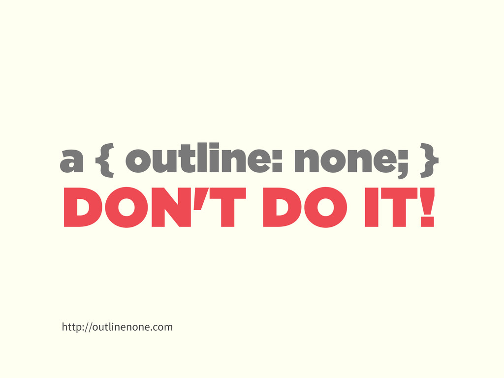 DON'T DO IT! a { outline: none; } http://outlin...