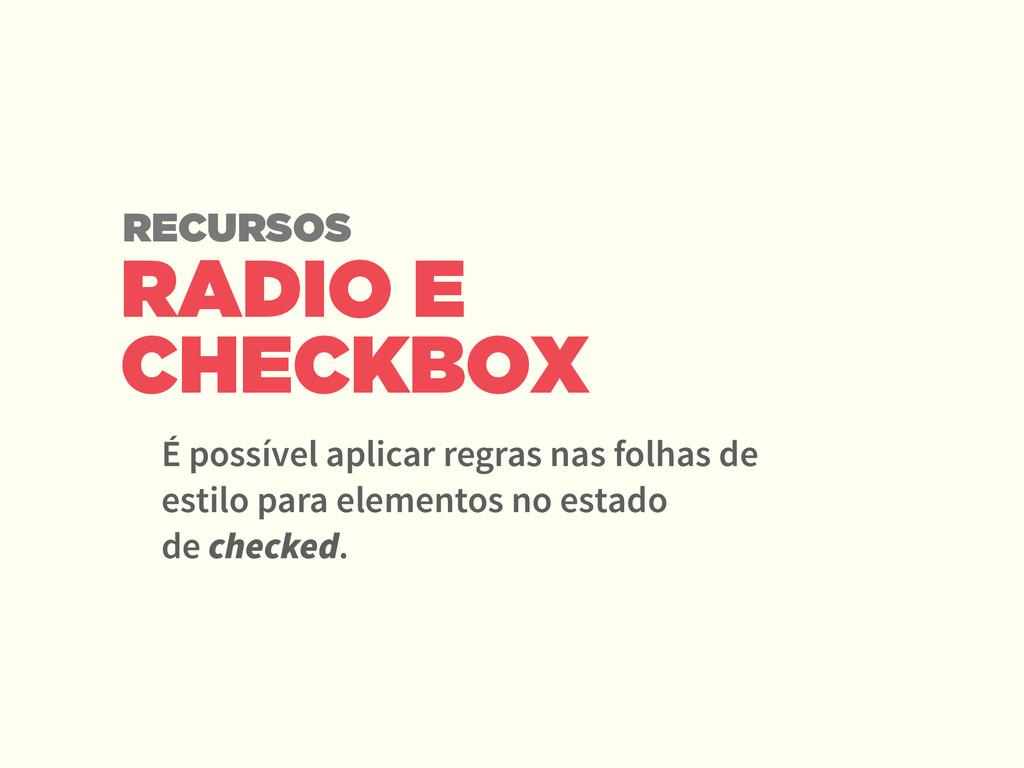 RADIO E CHECKBOX É possível aplicar regras nas ...