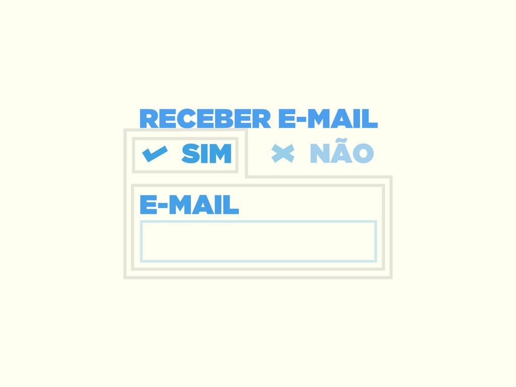 RECEBER E-MAIL E-MAIL SIM NÃO SIM