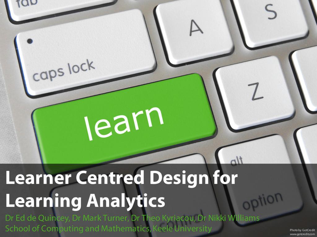 Learner Centred Design for Learning Analytics D...