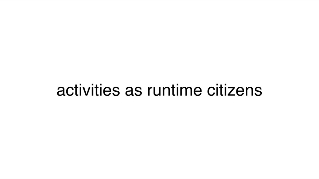 activities as runtime citizens