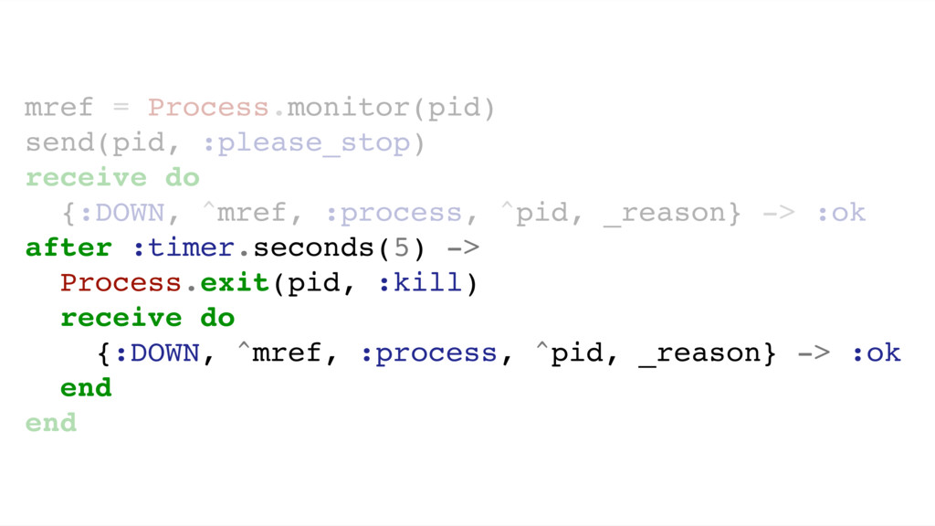 mref = Process.monitor(pid) send(pid, :please_s...