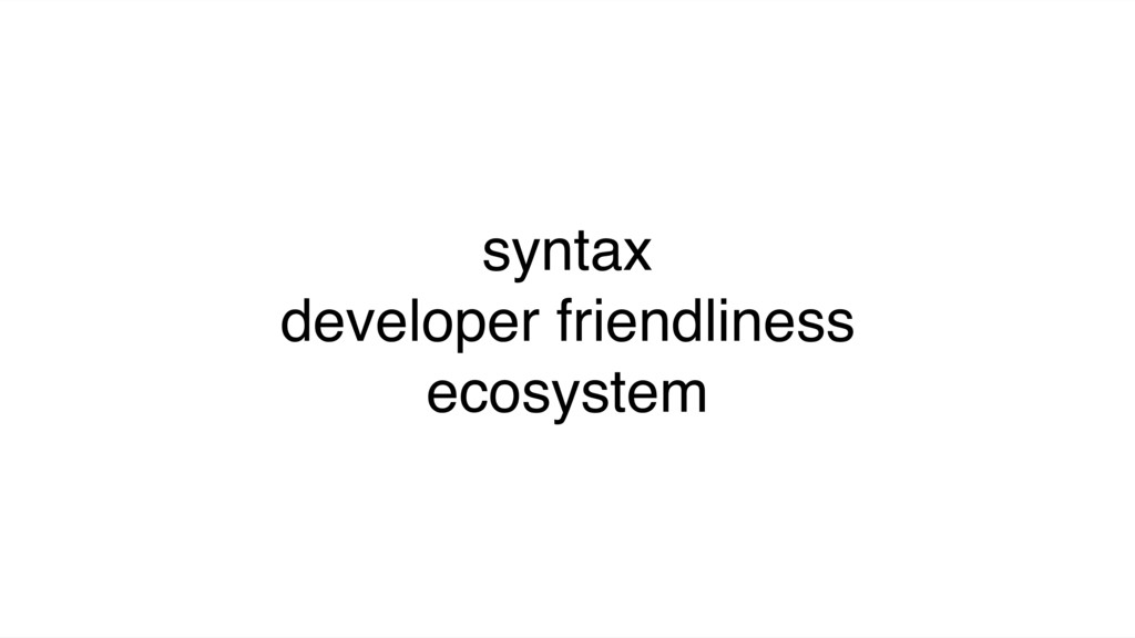 syntax developer friendliness ecosystem