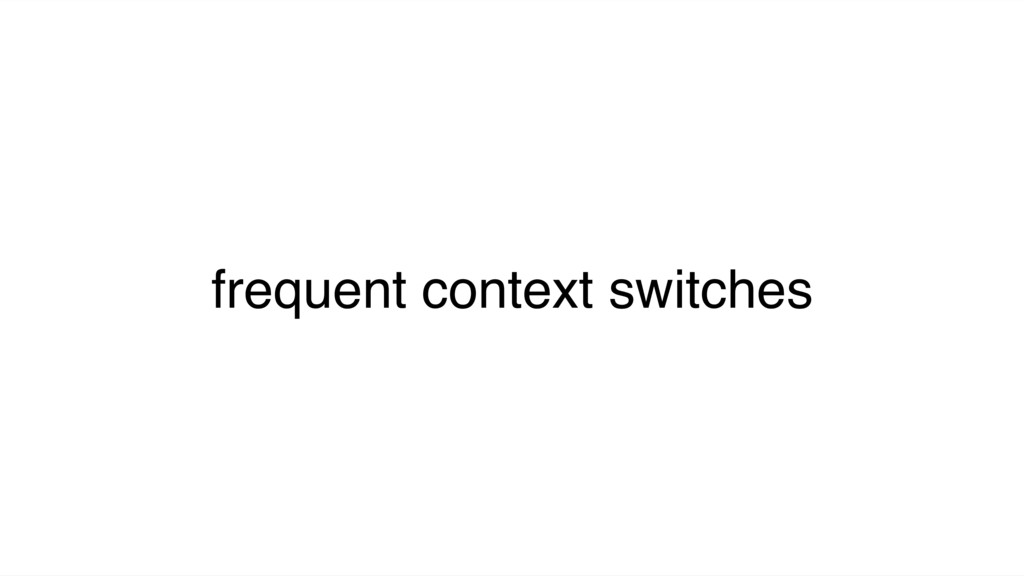 frequent context switches