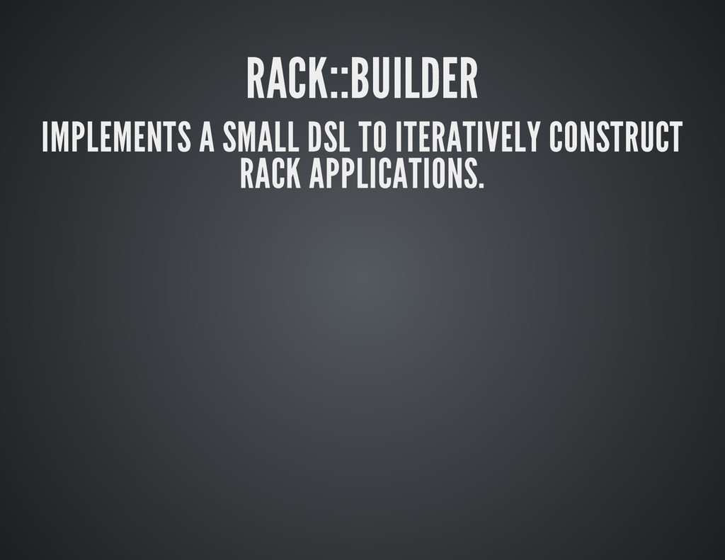 RACK::BUILDER IMPLEMENTS A SMALL DSL TO ITERATI...