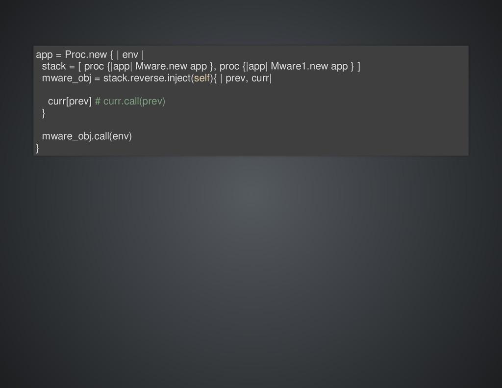 app = Proc.new { | env | stack = [ proc {|app| ...