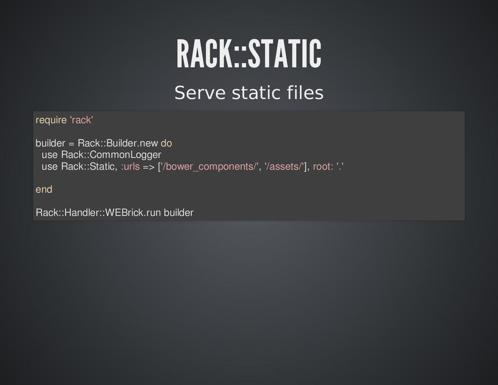 RACK::STATIC Serve static files require 'rack' ...