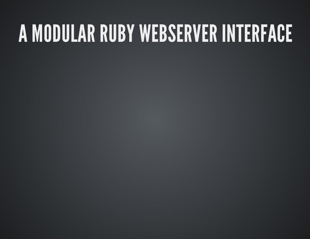 A MODULAR RUBY WEBSERVER INTERFACE