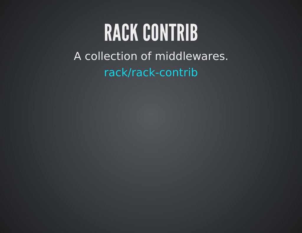 RACK CONTRIB A collection of middlewares. rack/...