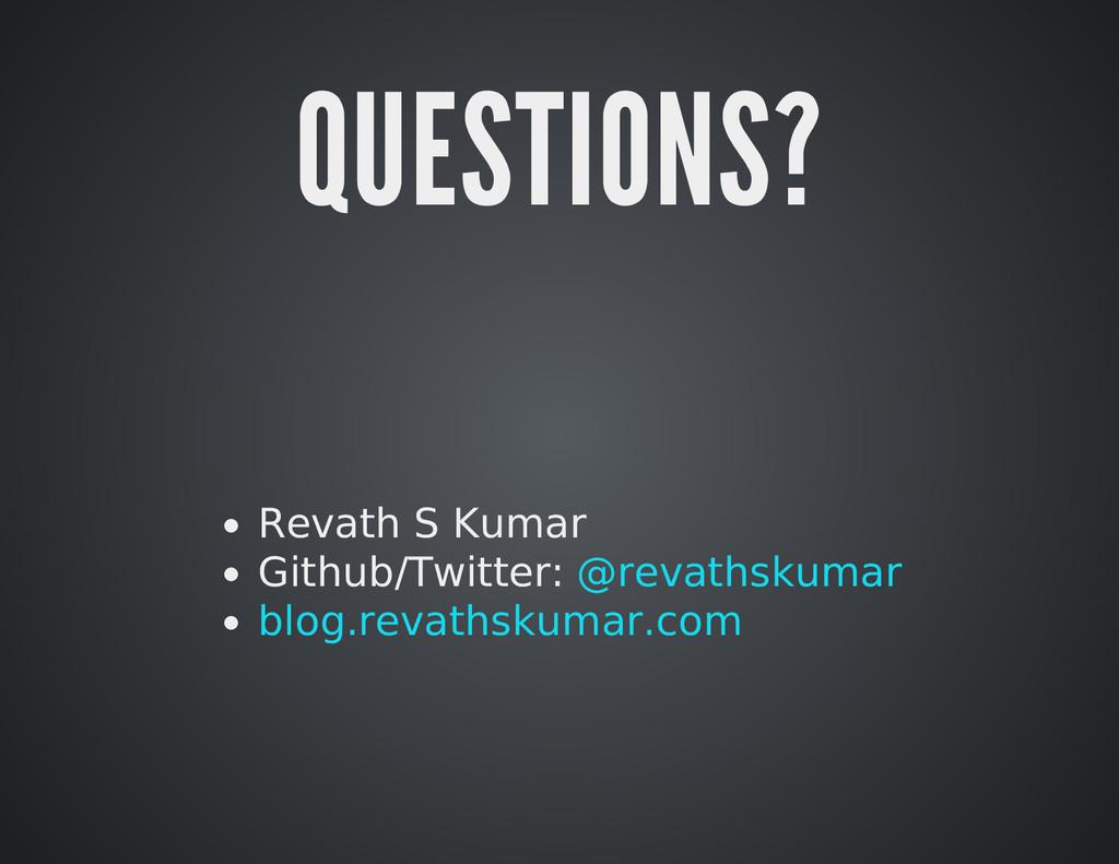 QUESTIONS? Revath S Kumar Github/Twitter: @reva...
