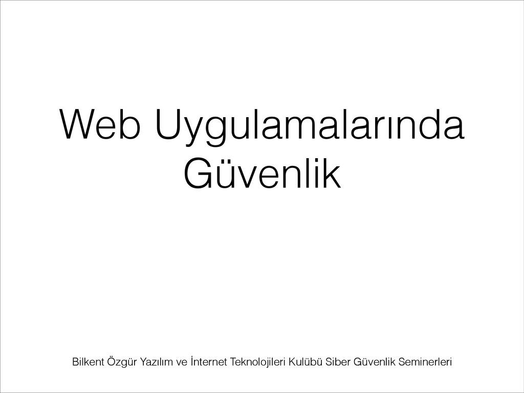Web Uygulamalarında Güvenlik Bilkent Özgür Yazı...