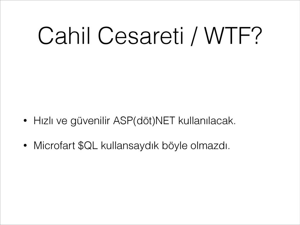 Cahil Cesareti / WTF? • Hızlı ve güvenilir ASP(...