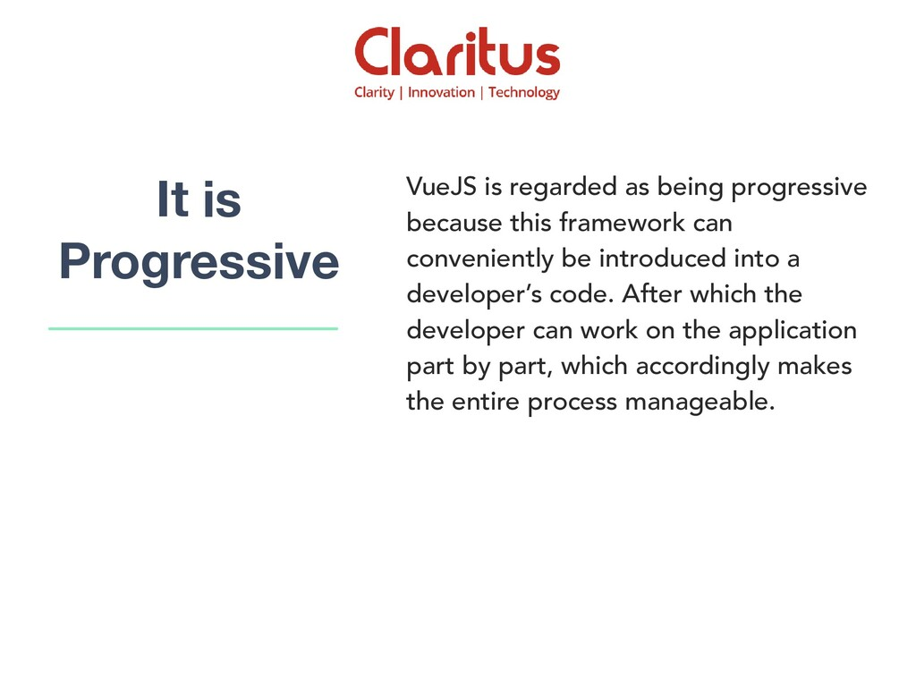 VueJS is regarded as being progressive because ...