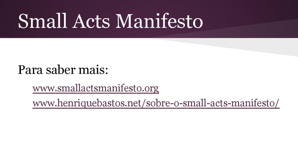 Small Acts Manifesto Para saber mais: www.small...