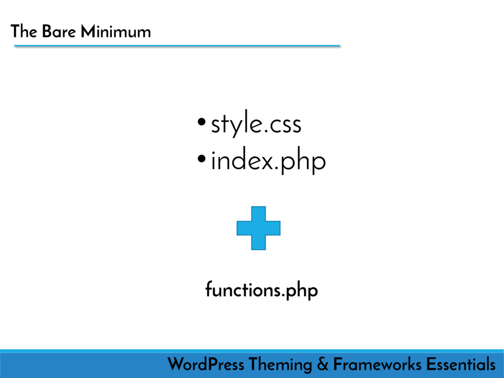 The Bare Minimum WordPress Theming & Frameworks...